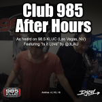 Club 985 After Hours | 4/16/16 | Ft. 3LAU's new track