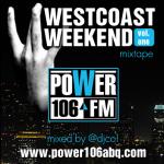Westcoast Weekend Mixtape – Power 106.3 ABQ!